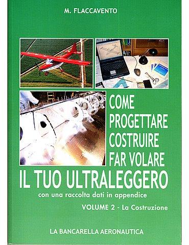 COME PROGETTARE,COSTRUIRE,FAR VOLARE IL TUO ULTRALEGGERO Vol. 2