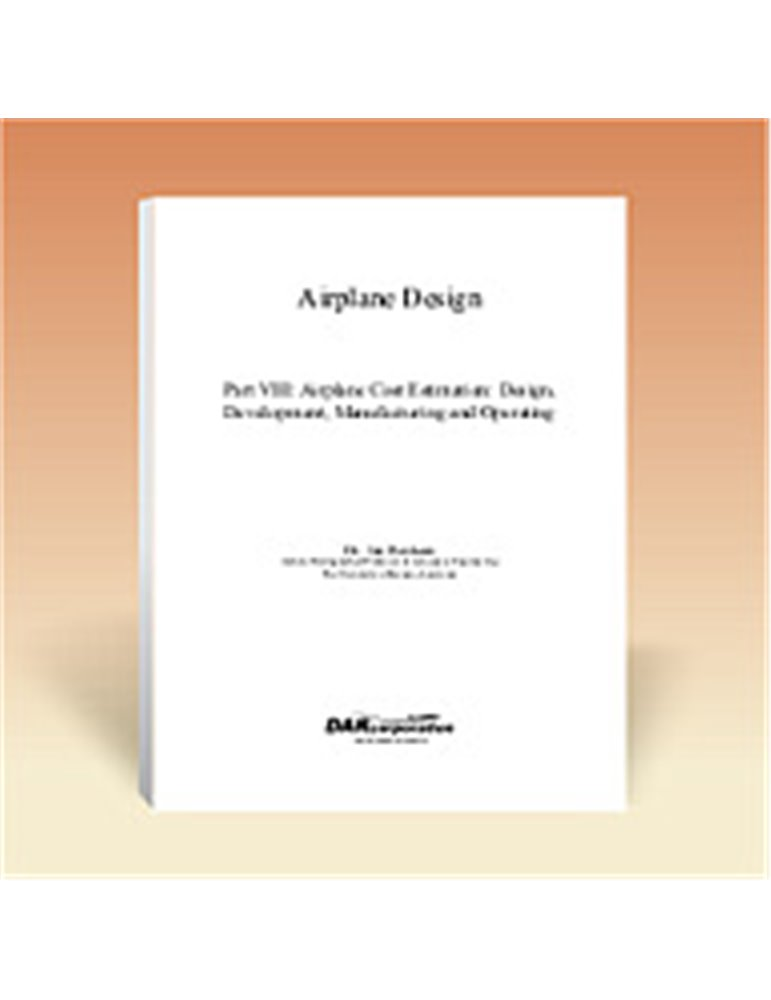 Airplane Design Part 8 - Airplane Cost Estimation: Design, Devel