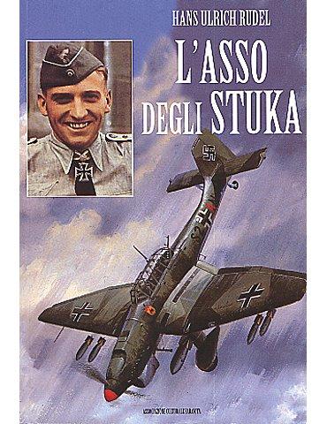 L'asso degli Stuka. Hans Ulrich Rudel