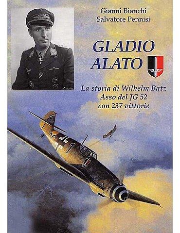 Gladio Alato - La storia di Wilhelm Batz asso con 237 vittorie