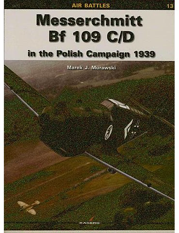 Vol. 13 – Messerschmitt Bf 109 C/D in the Polish Campaign 1939