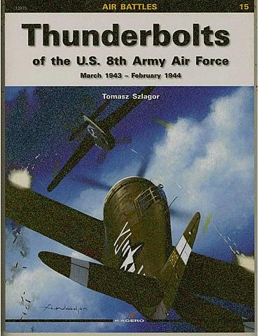 Vol. 15 – Thunderbolts of the U.S. 8th Army Air Force. March 194