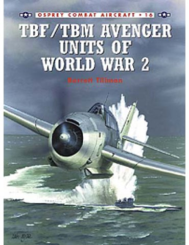 016. TBF / TBM Avenger Units of World War 2  (B. Tillman).