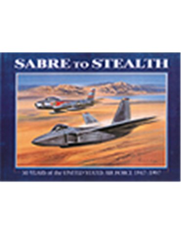 Sabre to Stealth. 50 Years of the United States Air Force 1947-1
