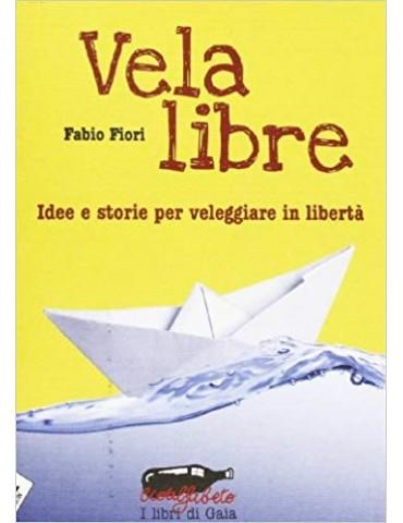 Vela libre. Idee e storie per veleggiare in...