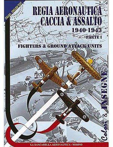 Colori e Insegne. Vol. 01. Regia aeronautica. Caccia ed Assalto.