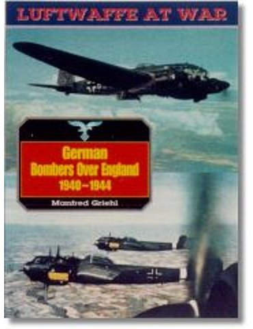 Luftwaffe At War - Vol. 12 - GERMAN BOMBERS OVER ENGLAND, 1940-