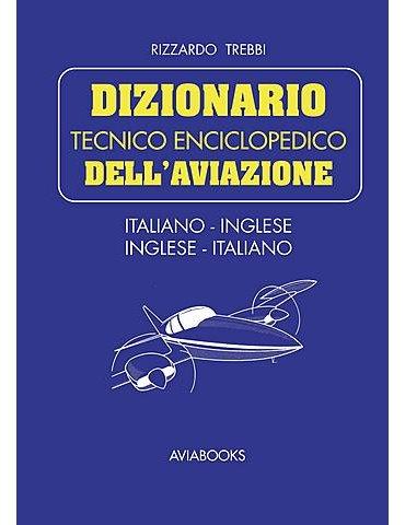 Dizionario Tecnico Enciclopedico dell'Aviazione (R. Trebbi)